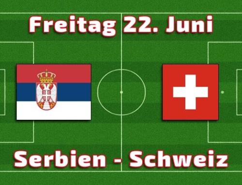 22. Juni Tippspiel Serbien – Schweiz