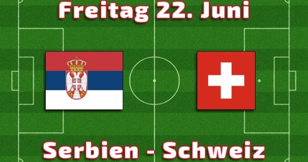 22 juni tippspiel serbien schweiz bauschweiz das